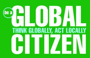 Be a Global Citizen. Think Globally, Act Locally